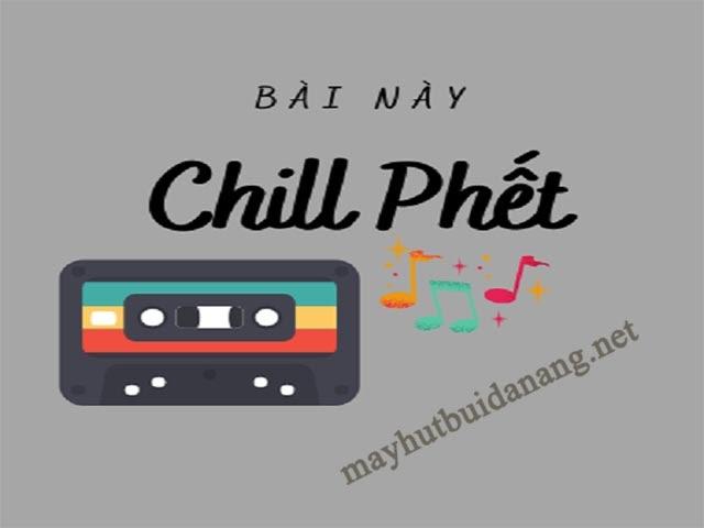 Hãy cảm nhận những bản nhạc chill, tâm trạng bạn sẽ tốt lên đó!
