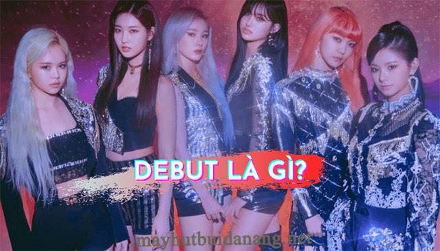 Debut - Sự trở lại của 1 nhóm nhạc, idol nào đó
