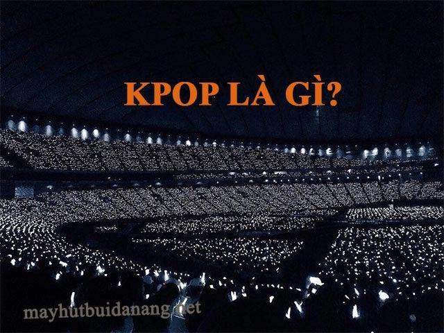Kpop là thể loại âm nhạc đến từ Hàn Quốc